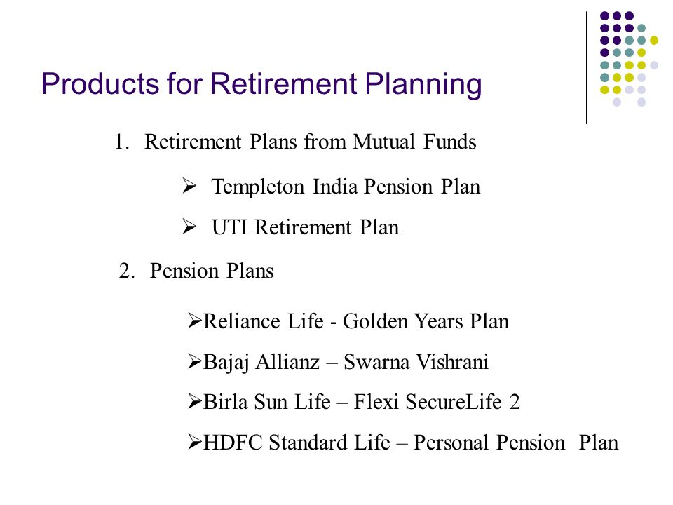 Products for Retirement Planning 1.
