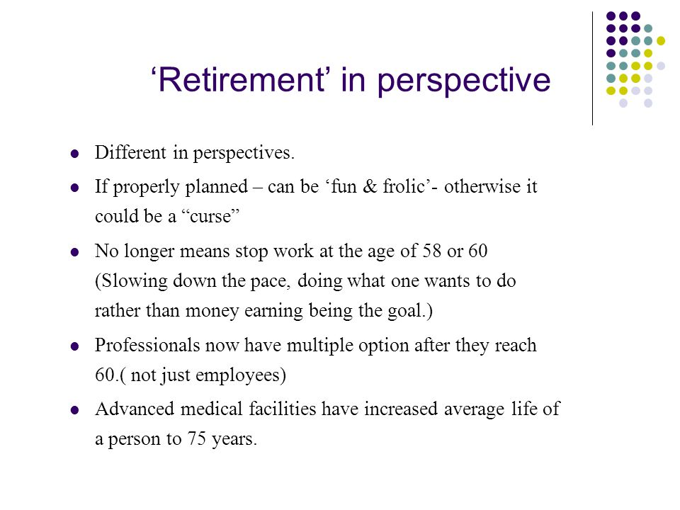 'Retirement' in perspective Different in perspectives.