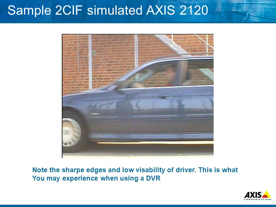 Sample 2CIF simulated AXIS 2120 Note the sharpe edges and low visability of driver.