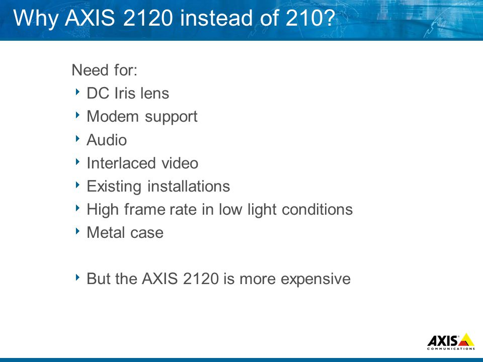 Why AXIS 2120 instead of 210.