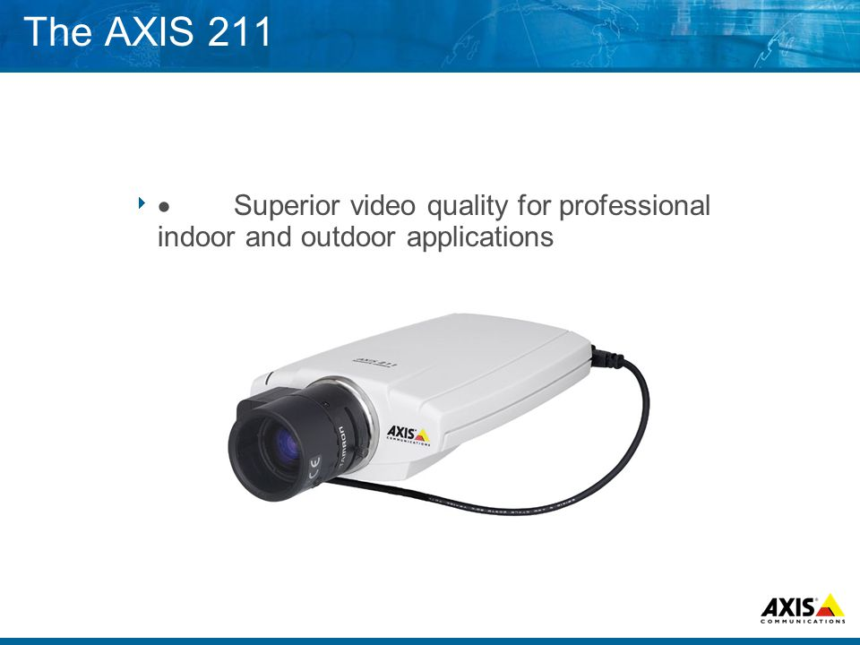 The AXIS 211   Superior video quality for professional indoor and outdoor applications