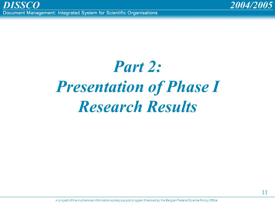 A project of the multiannual information society support program financed by the Belgian Federal Science Policy Office 11 Part 2: Presentation of Phase I Research Results