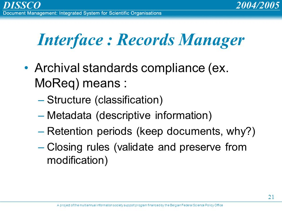 A project of the multiannual information society support program financed by the Belgian Federal Science Policy Office 21 Interface : Records Manager Archival standards compliance (ex.
