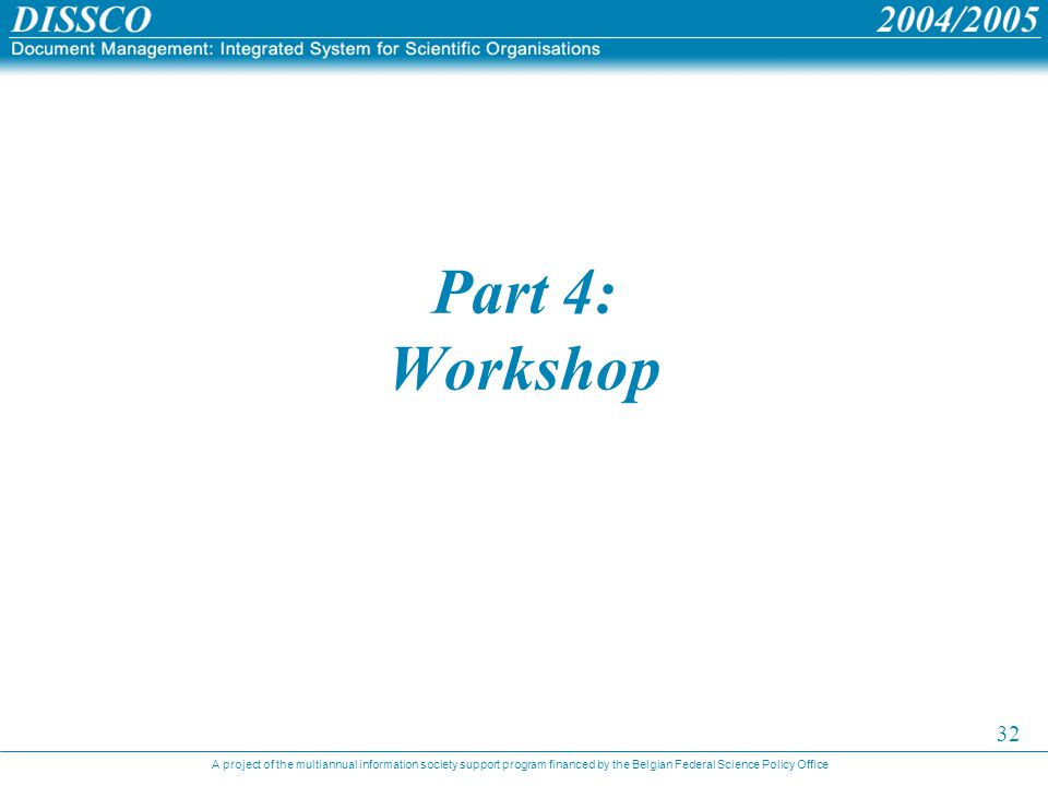 A project of the multiannual information society support program financed by the Belgian Federal Science Policy Office 32 Part 4: Workshop