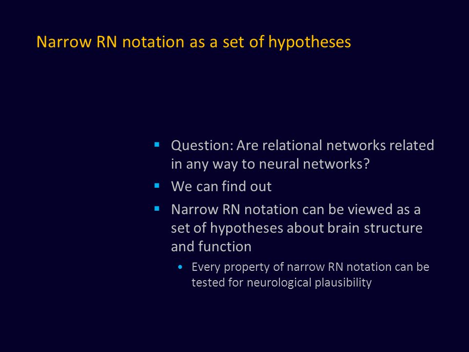 Narrow RN notation as a set of hypotheses  Question: Are relational networks related in any way to neural networks.