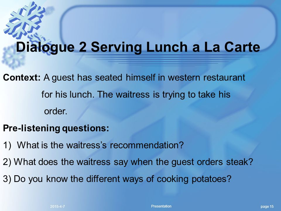 page 152015-4-7 Presentation Dialogue 2 Serving Lunch a La Carte Context: A guest has seated himself in western restaurant for his lunch. The waitress