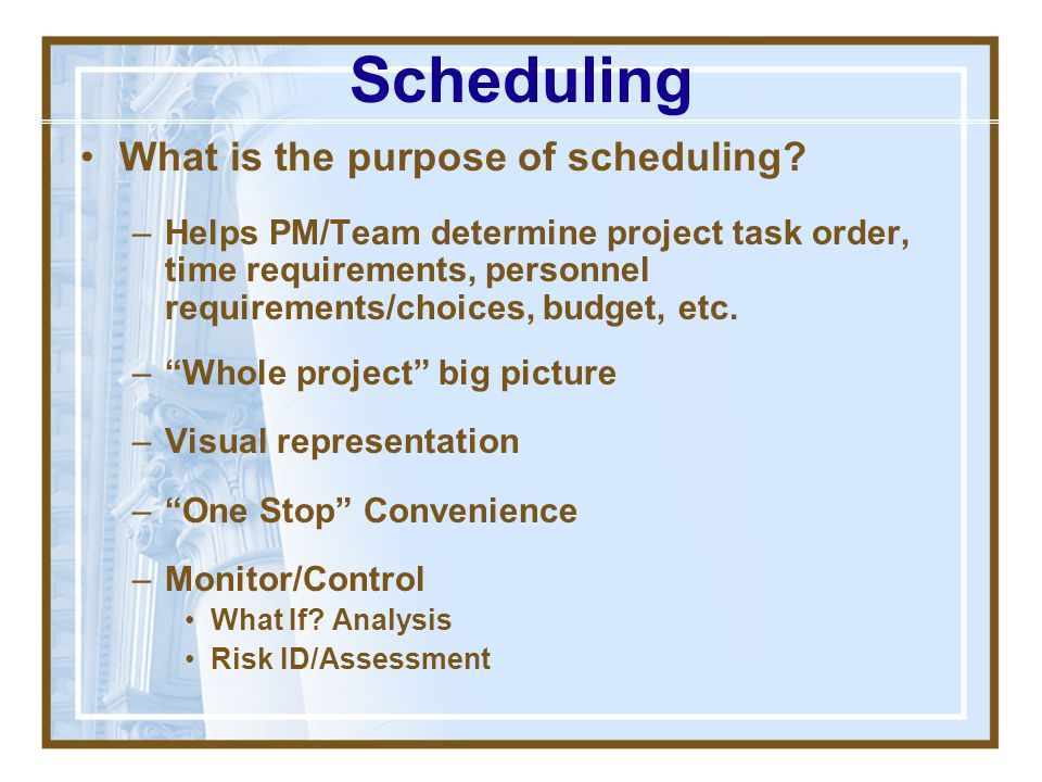 What is scheduling? Bringing together as much information as is known at a given time regarding tasks, tasks sequence, and task durations Scheduling