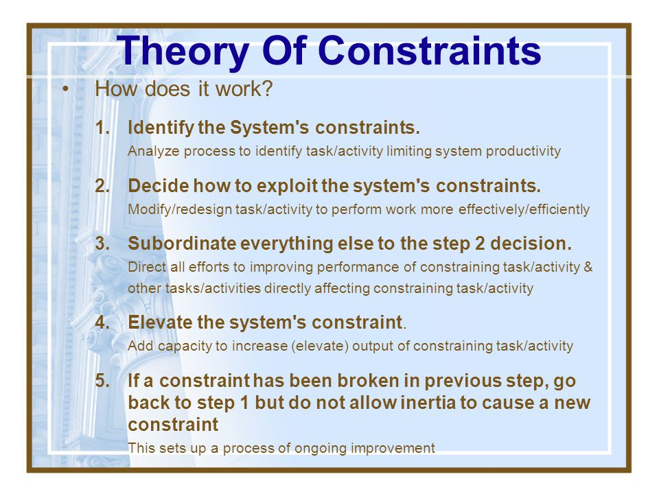 Theory Of Constraints Processes & Tools Problem-solving tools - the Thinking Processes (TP) – logically/systematically answer 3 questions needed for p