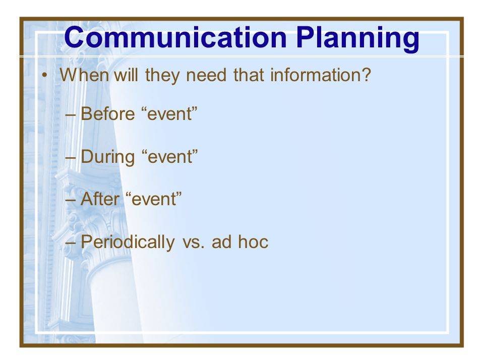 Communication Planning Communication Management Plan: –Methods/procedures for info collection/storage structure –Details of data/info distribution str