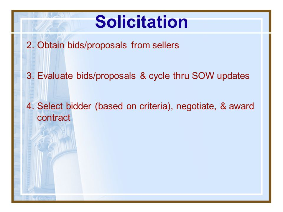 Solicitation 1.Send bid/proposal request documents to prospective vendors oPresumes you have a sufficient list of applicable vendors oDistribution may