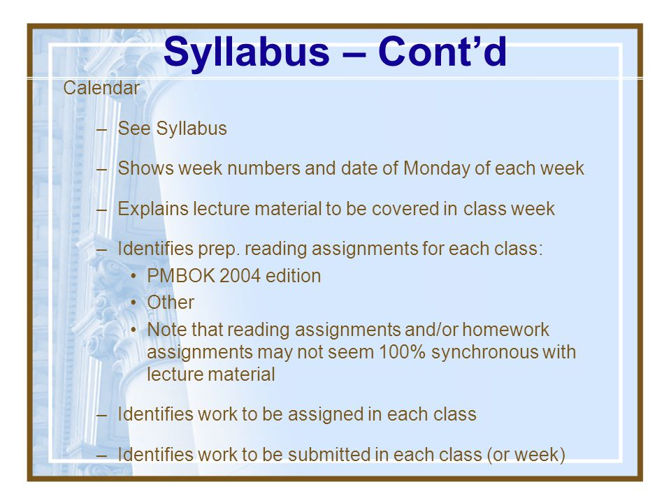 Syllabus – Cont'd Computer Use –WebCT This course uses WebCT for disseminating and collecting information If you don't know how to use WebCT, contact