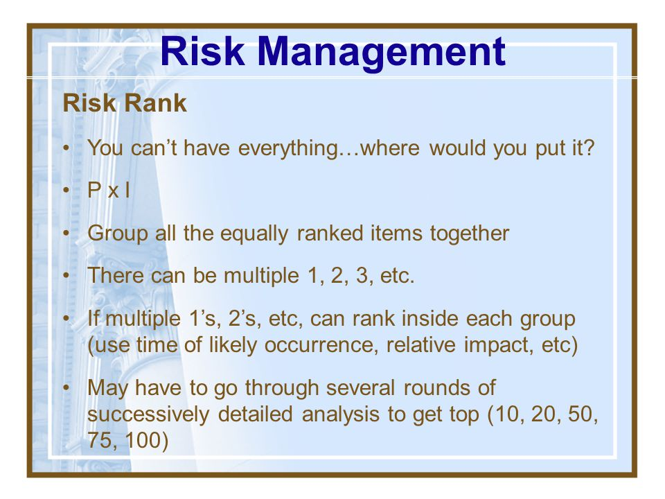 Impact if risk occurs (I) What will happen if the risk event occurs? Can be classified by judgment Can be classified by statistical tools Risk Managem