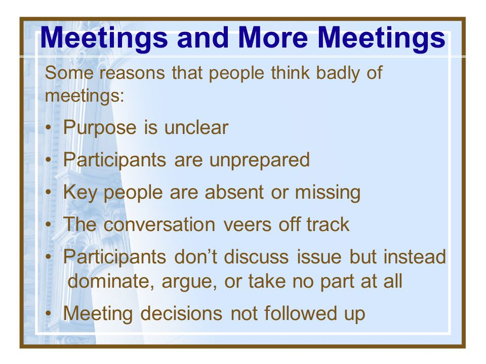 "Meetings and More Meetings ""I used to think, 'oh no, not another meeting' until I worked for you."" - A former employee of mine People hate meetings. P"
