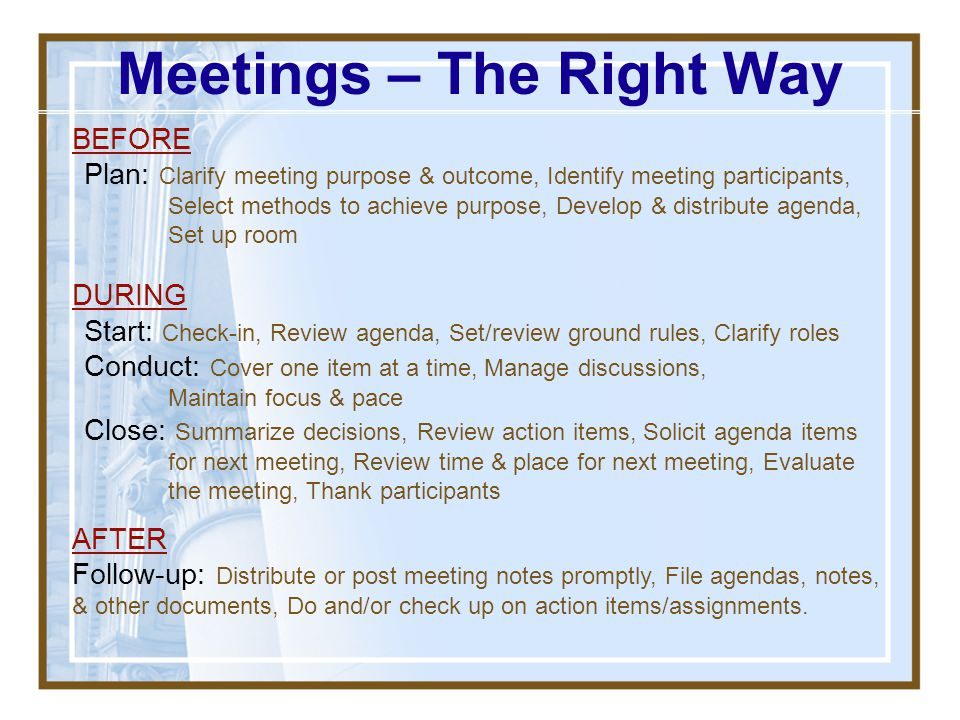 Hold meetings for group decision making –avoid weekly progress report meetings If meeting is held to address a specific issue, restrict meeting to thi
