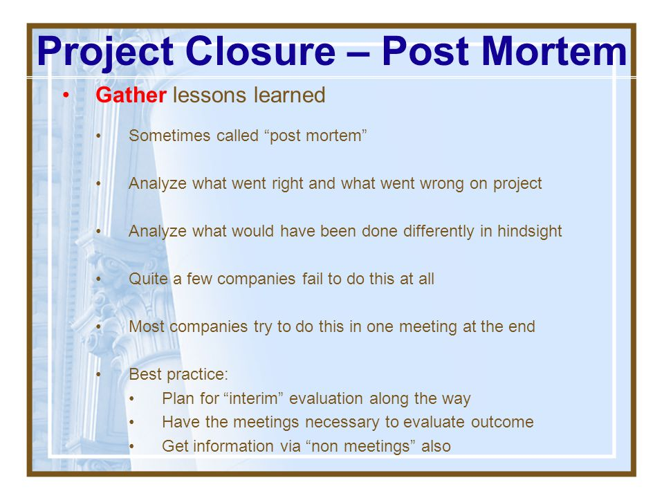 "Project Closure - Financial Closeout financial system ""Collect"" revenue What do you do if revenue is to be paid you over a time period? Pay final bill"