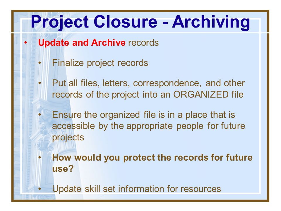 "Project Closure – Post Mortem Gather lessons learned Sometimes called ""post mortem"" Analyze what went right and what went wrong on project Analyze wha"