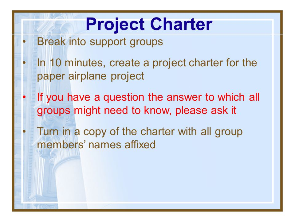 "Who is accountable for creating project charter? The Project Charter – There is a project (formal authorization) – The project's output will be ""x"" (p"