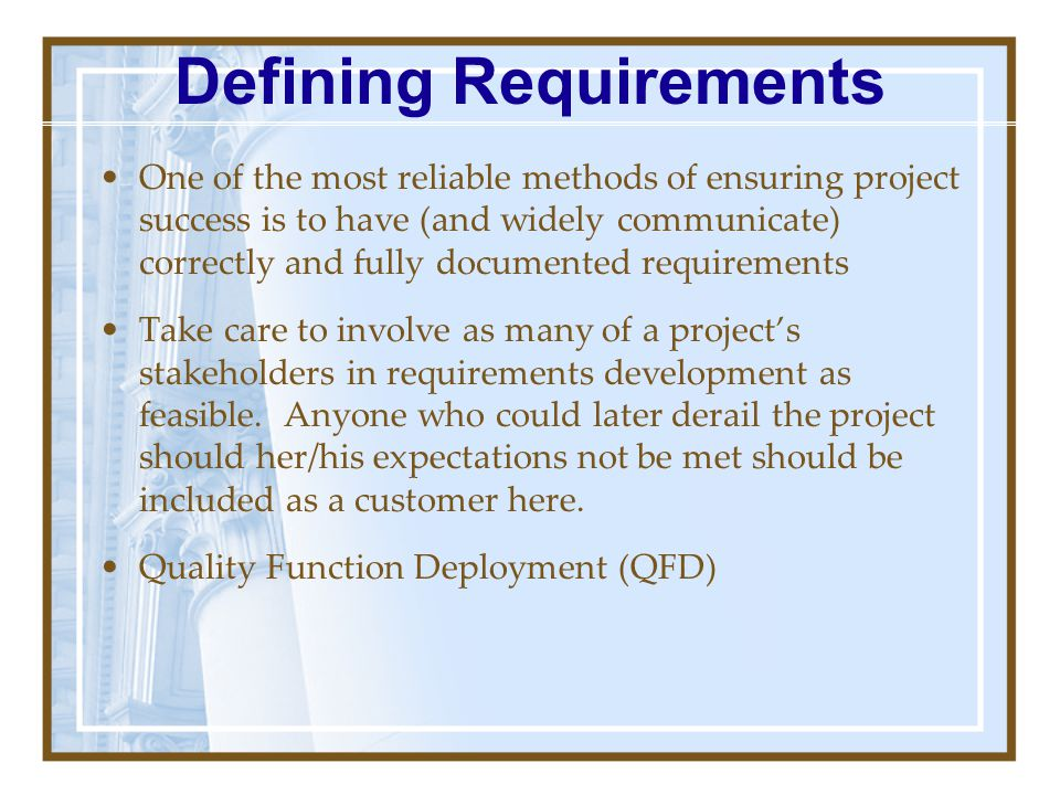 Requirements are the detailed description of the external perceptions of the desired outcome of the project (triple constraint…transforming into quadr