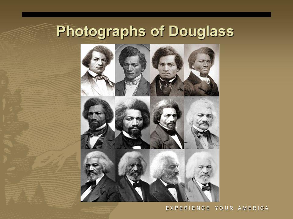 Photographs of Douglass E X P E R I E N C E Y O U R A M E R I C A