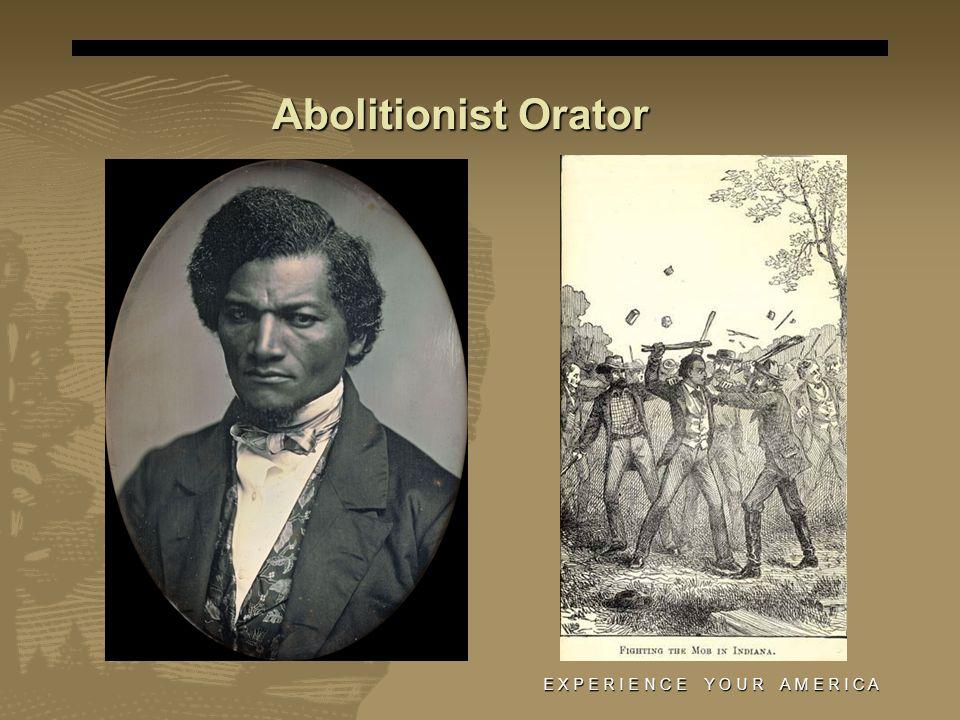 Abolitionist Orator E X P E R I E N C E Y O U R A M E R I C A