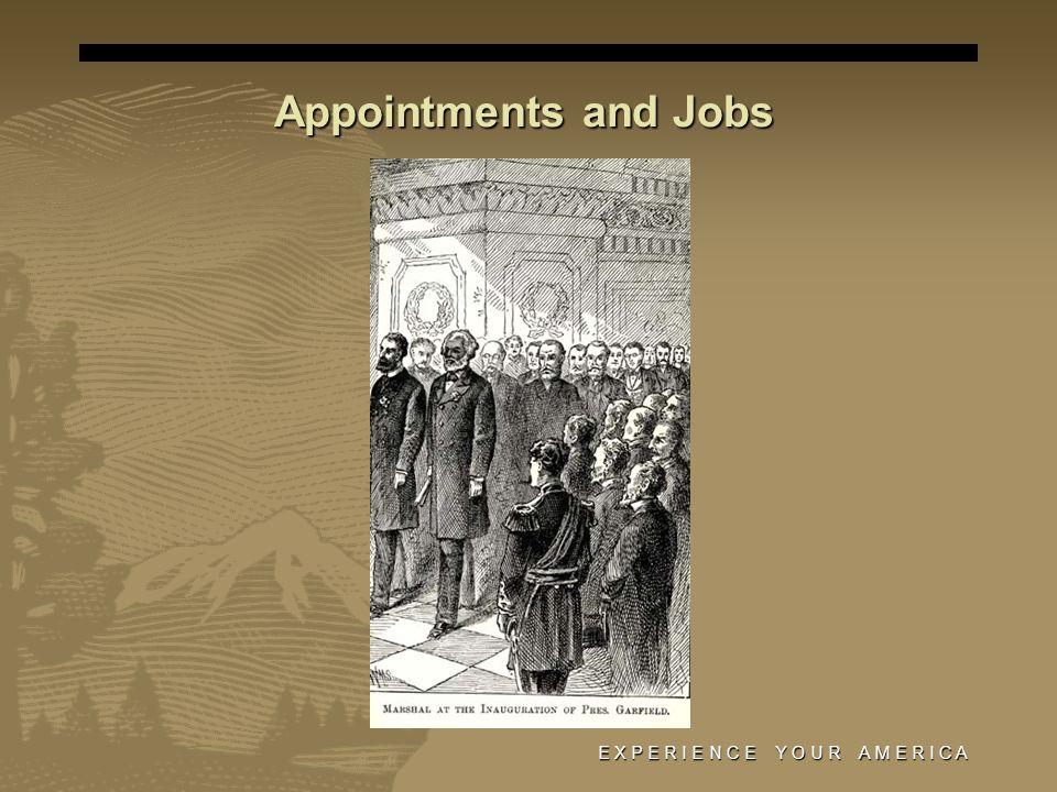 Appointments and Jobs E X P E R I E N C E Y O U R A M E R I C A