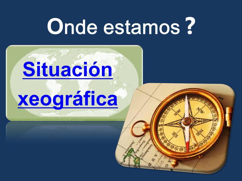 Situación xeográfica O nde estamos ?