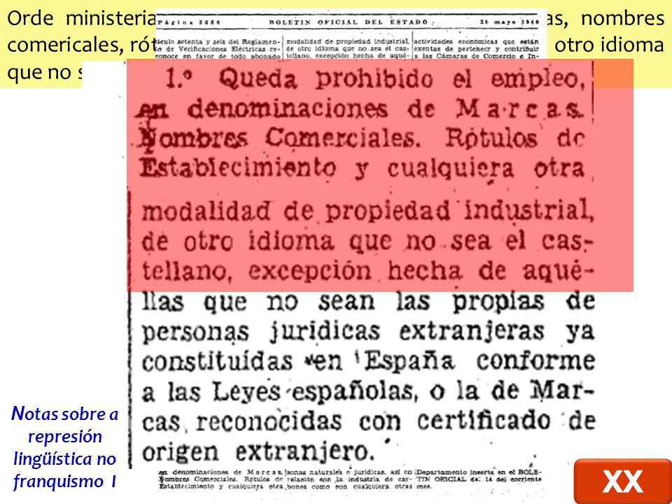 Orde ministerial de 30 de maio de 1940 sobre marcas, nombres comericales, rótulos, etc, queda prohibido el empleo de otro idioma que no sea el castellano(...) N otas sobre a represión lingüística no franquismo I