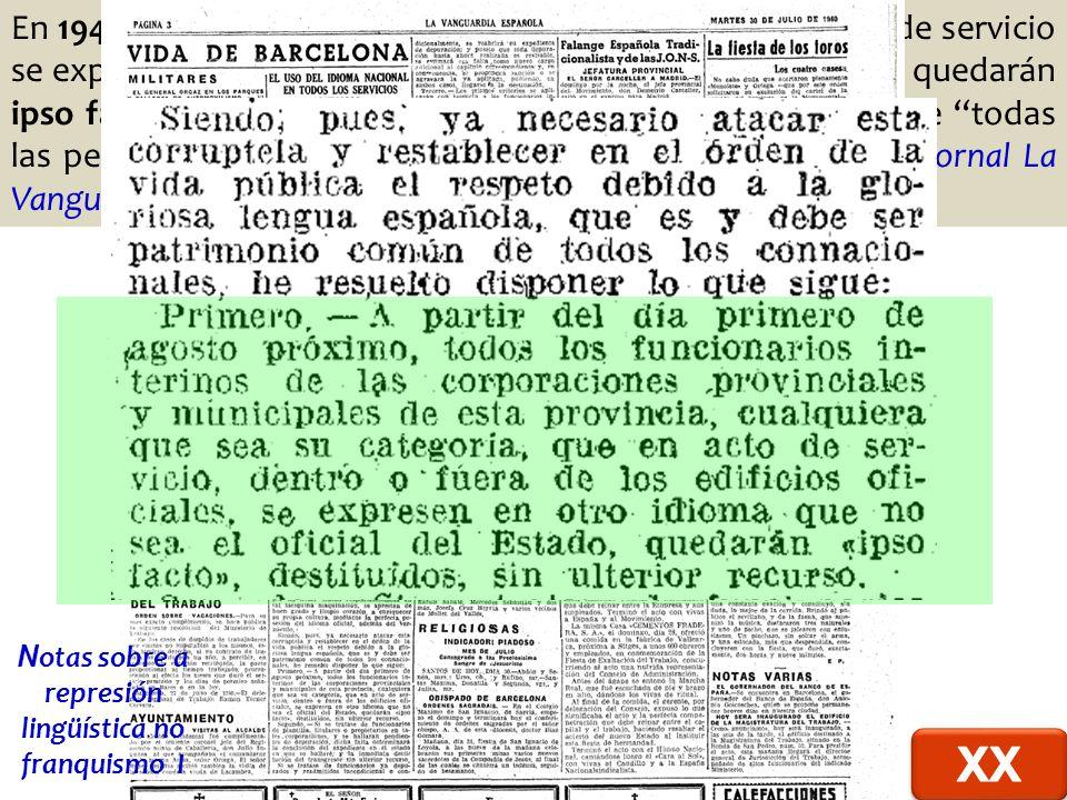 En 1940 ordénase que todos los funcionarios que en acto de servicio se expresen en otro idioma que no sea el oficial del Estado, quedarán ipso facto destituídos (...) .
