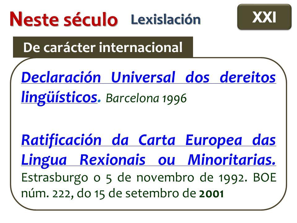 N este século Lexislación Declaración Universal dos dereitos lingüísticosDeclaración Universal dos dereitos lingüísticos.