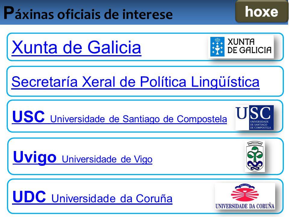 P áxinas oficiais de interese Xunta de Galicia Secretaría Xeral de Política Lingüística USC Universidade de Santiago de Compostela Uvigo Universidade de Vigo UDC Universidade da Coruña