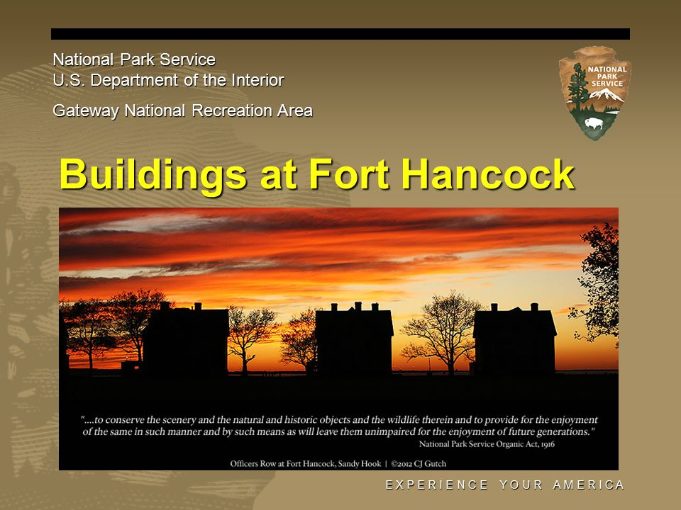 E X P E R I E N C E Y O U R A M E R I C A Buildings at Fort Hancock National Park Service U.S. Department of the Interior Gateway National Recreation