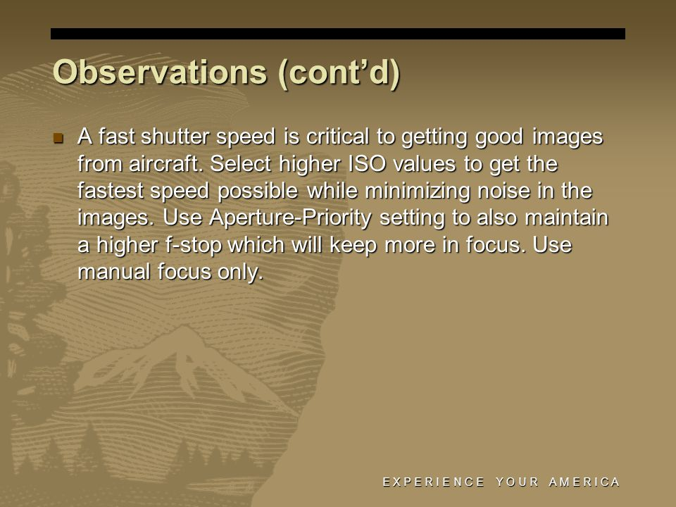 Observations (cont'd) A fast shutter speed is critical to getting good images from aircraft.