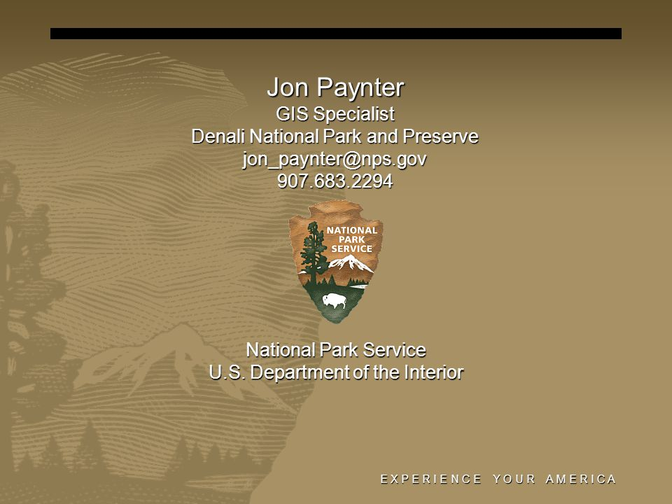 Jon Paynter GIS Specialist Denali National Park and Preserve jon_paynter@nps.gov907.683.2294 National Park Service U.S. Department of the Interior