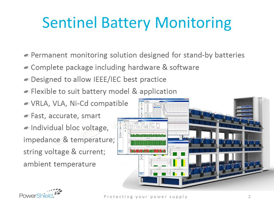Sentinel Battery Monitoring All parameters sampled continuously & automatically 24/7 alarm notification - All alarm settings user-editable - All alarm settings battery & application specific - Alarms for bloc V and Ω, string V, temperature, current, plus system diagnostics - Detailed, specific alarm information – to bloc level - Limits to match all states – Fl/Ch/Dis/Idle Automatic data logging gives historic/predictive view & trending over battery lifetime Automatic logging of battery discharge for capacity analysis All events and alarms time & date stamped P r o t e c t i n g y o u r p o w e r s u p p l y3