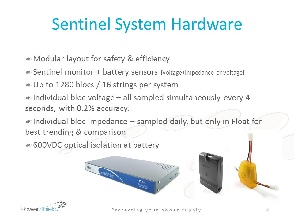 Sentinel System Software Permanent connection to multiple sites – unlimited total number of batteries Remote access via LAN/WAN Real time battery status – including discharge Alarm & activity log Automated data management Battery database for life trending Point & click report generation Multi-seat, multi-user Password access Standard Windows software P r o t e c t i n g y o u r p o w e r s u p p l y5