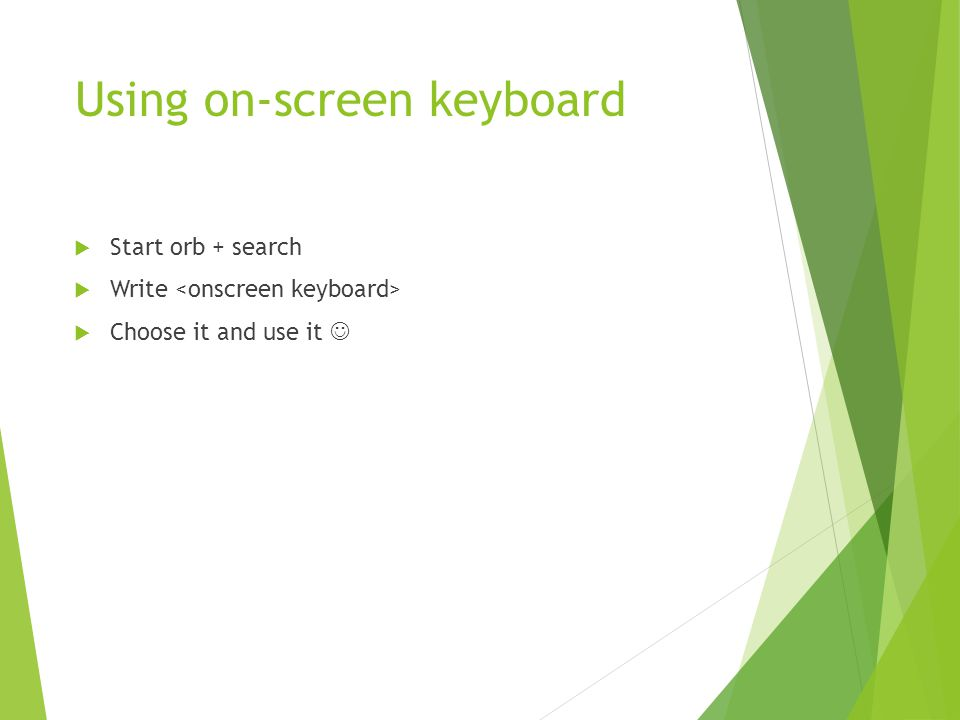 Using on-screen keyboard  Start orb + search  Write  Choose it and use it