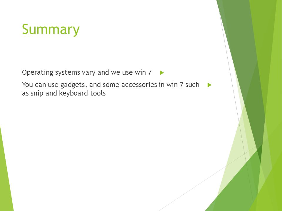 Summary  Operating systems vary and we use win 7  You can use gadgets, and some accessories in win 7 such as snip and keyboard tools