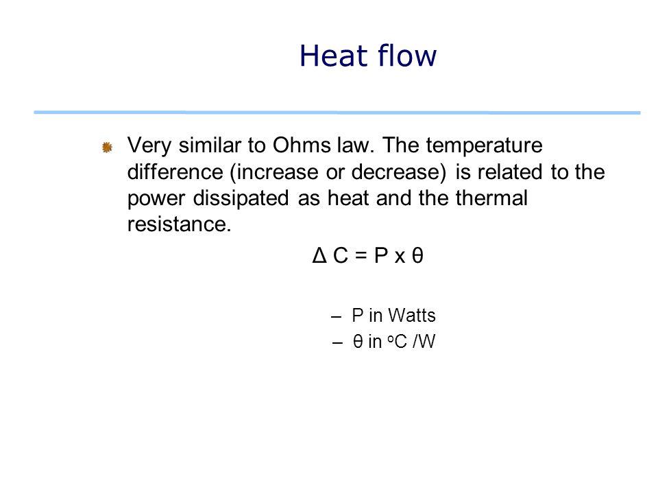 Heat flow Very similar to Ohms law.