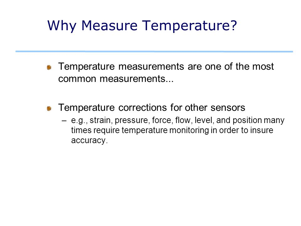 Why Measure Temperature. Temperature measurements are one of the most common measurements...