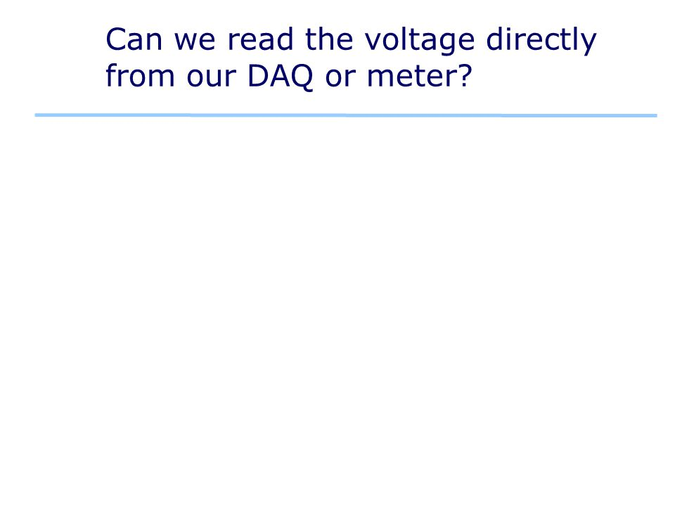 Can we read the voltage directly from our DAQ or meter