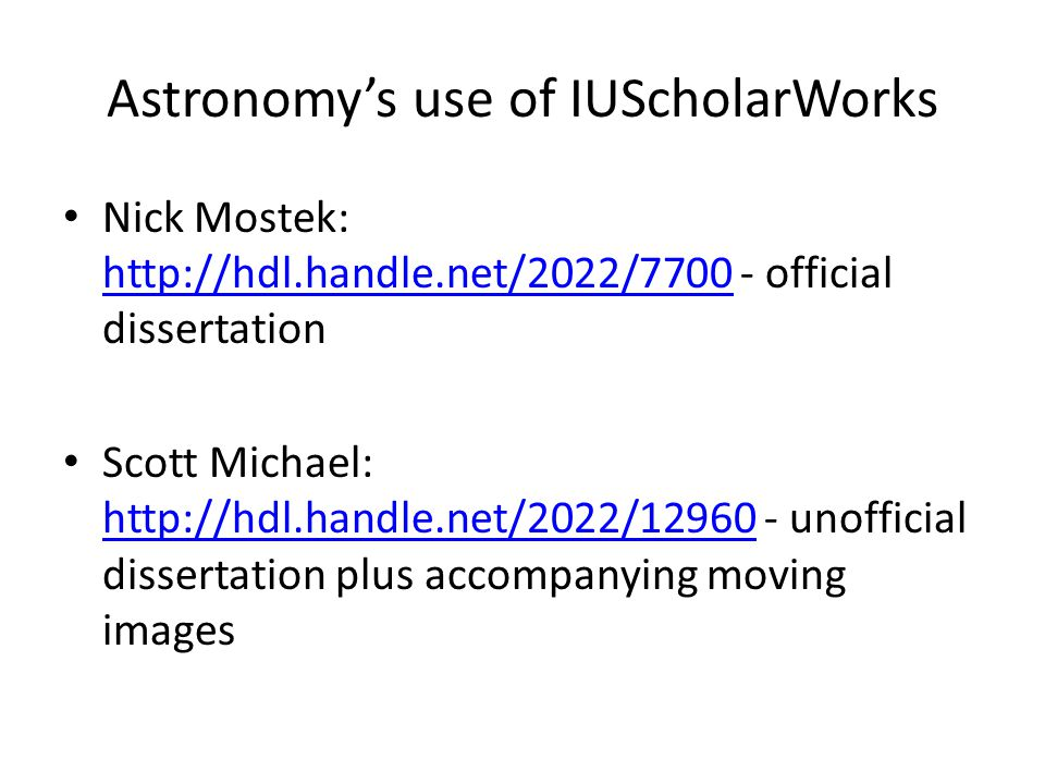 Astronomy's use of IUScholarWorks Nick Mostek:   - official dissertation   Scott Michael:   - unofficial dissertation plus accompanying moving images