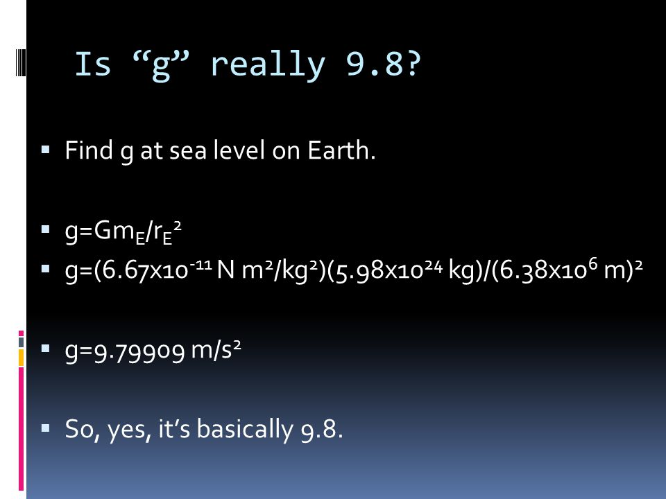 Is g really 9.8. Gravity at the top of Mt. Everest.