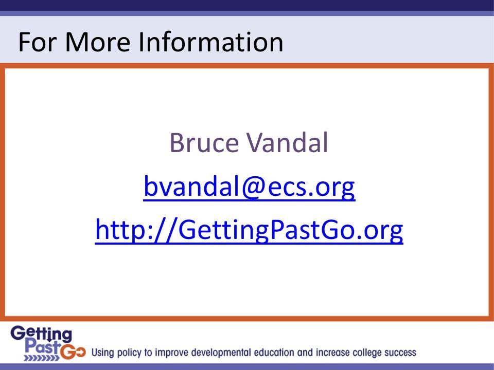 For More Information Bruce Vandal bvandal@ecs.org http://GettingPastGo.org