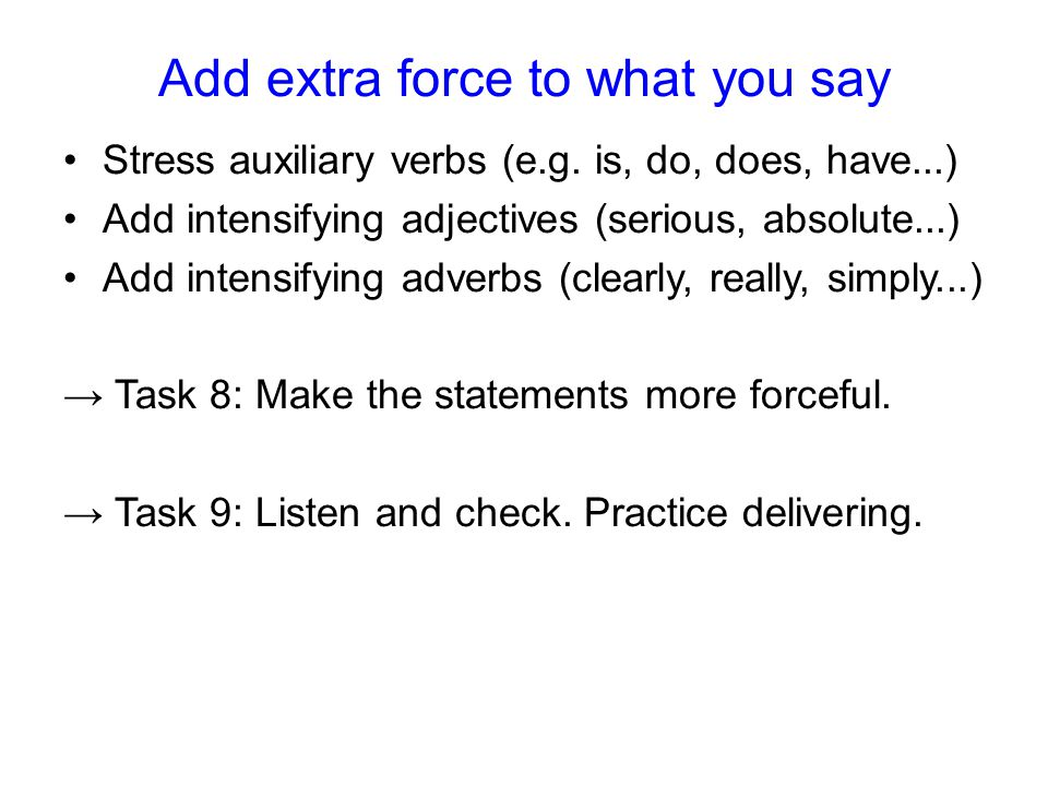 Add extra force to what you say Stress auxiliary verbs (e.g.