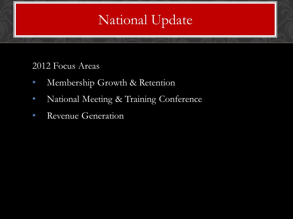 2012 Focus Areas Membership Growth & Retention National Meeting & Training Conference Revenue Generation National Update