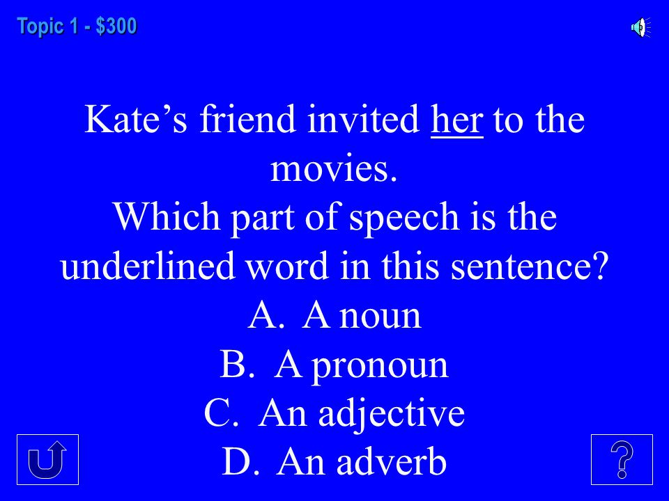 Topic 1 - $200 The cat ran up quickly. Which word is a noun A.The B.Cat C.Ran D.quickly