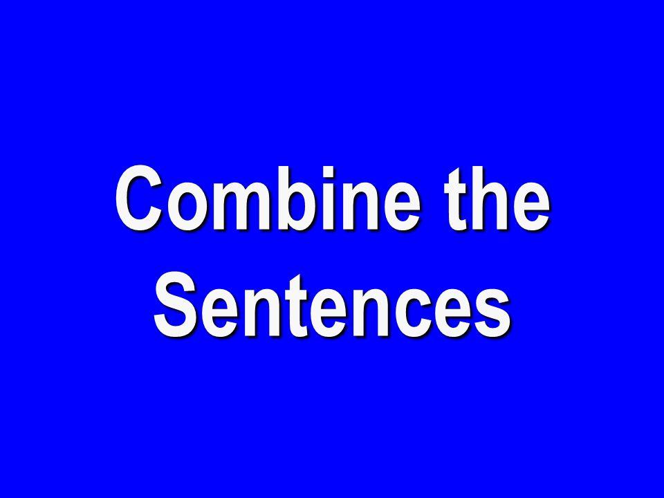 Combine the Sentences