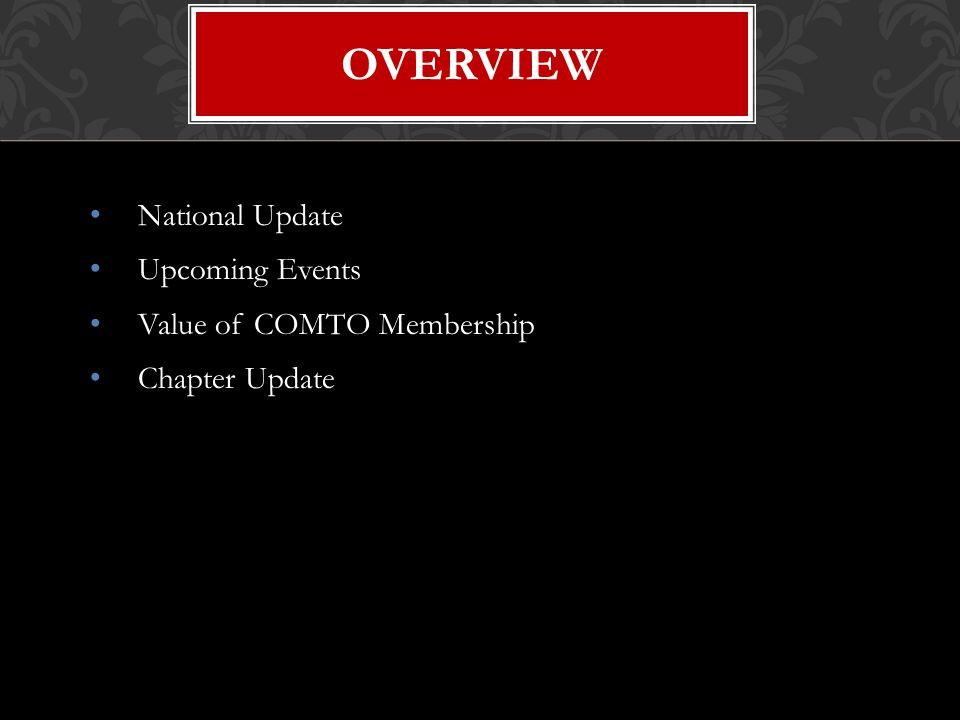 National Update Upcoming Events Value of COMTO Membership Chapter Update OVERVIEW