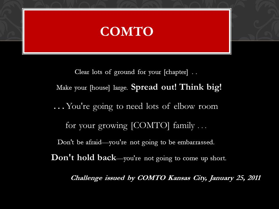 COMTO Clear lots of ground for your [chapter].. Make your [house] large.
