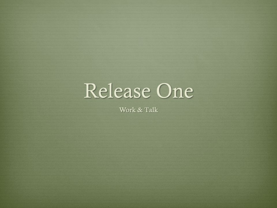 Release One Work & Talk